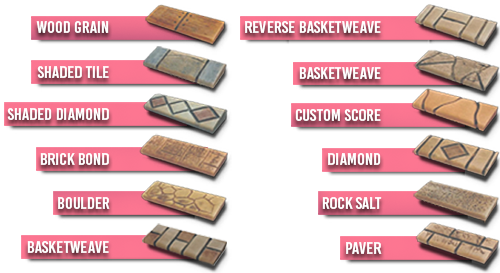 Wood Grain - Shaded Tile - Shaded Diamond - Brick Bond - Boulder - Basketweave - Reverse Basketweave - Basketweave - Custom Score - Diamond - Rock Salt - Paver